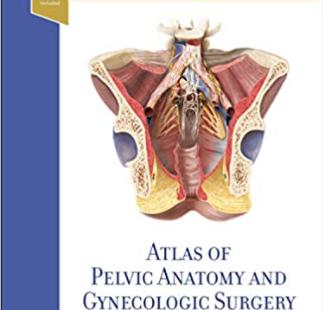 Atlas of Pelvic Anatomy and Gynecologic Surgery 5th Edition PDF free
